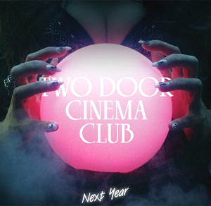 Two Door Cinema Club Release New Single  'Next Year' This Week The 18th Feb 2013