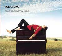 Aqualung - Good Times Gonna Come + Tour Dates @ www.contactmusic.com