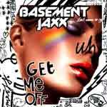 Listen to remixes of the new Basement Jaxx single Get Me Off @ www.contactmusic.com