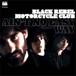 Black Rebel Motorcycle Club - Aint No Easy Way Out - Single Review
