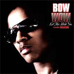Bow Wow Featuring Omarion - Let Me Hold You - Columbia - Single Review