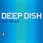 Deep Dish - Say Hello - Single Review