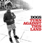 Dogs - Debut Album: Turn Against This Land - Listen to the album