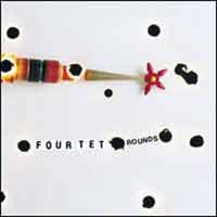 Four Tet - Rounds (released 05.05.03) @ www.contactmusic.com