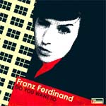 Franz Ferdinand - Do You Want To (Domino Recording 19/09/05) - Single Review