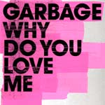 Garbage - Why Do You Love Me - Video Streams