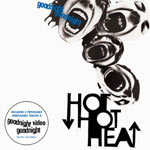 Hot Hot Heat- Goodnight Goodnight - Video Streams