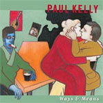"Music - Paul Kelly; ""Ways & Means"" (Cooking Vinyl ) 16/02/04 - Single Review"