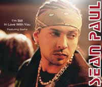 Music - Sean Paul - SINGLE: 'I'm Still In Love With You', featuring Sasha RELEASE DATE: January 5th, 2004