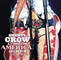 "Music - On Monday 26 th January, Universal DVD release "" Sheryl Crow – C'Mon America 2003 "" on DVD."