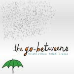The Go-Betweens - Bright Yellow Bright Orange @ www.contactmusic.com