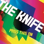 The Knife - Pass this on - Single Review