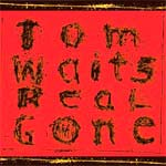Tom Waits - About Real Gone