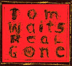 Tom Waits - Real Gone - Album Review