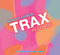 Trax Records Acid Classics Collection Sounds Modern, Edgy
