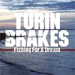 Turin Brakes - Fishing For A Dream - Single Review