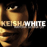 Keisha White - Watcha Gonna Do - Single Review